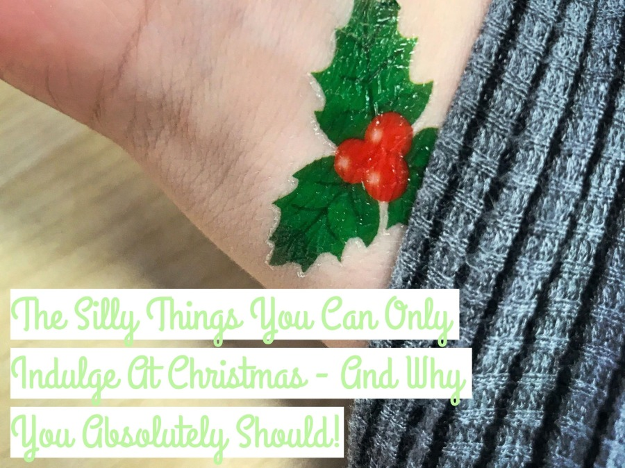BLOGMAS: Silly Things You Can Only Indulge in At Christmas – and Why You Absolutely Should!