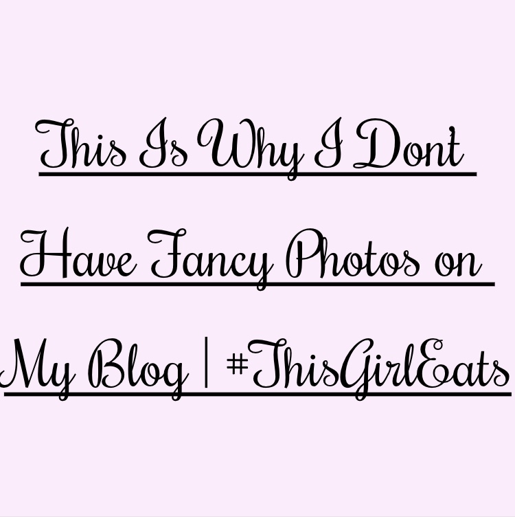 This Is Why I Don't Have Fancy Photos on My Blog |#ThisGirlEats